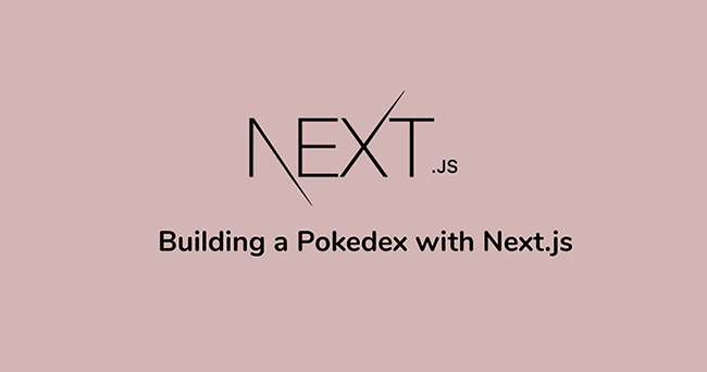 Building a Pokedex with Next.js