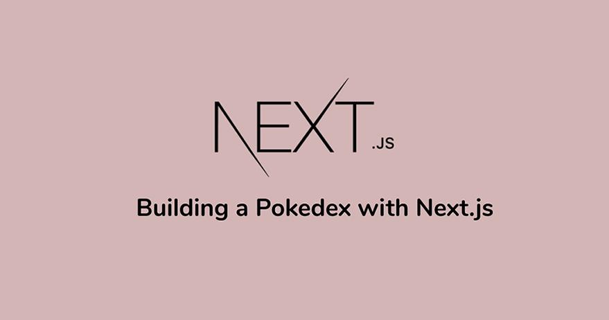 Building a Pokedex with Next.js