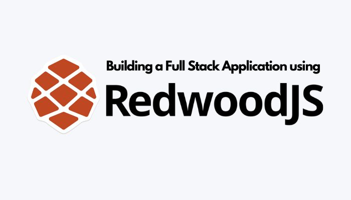 Building a Full Stack Application using RedwoodJs
